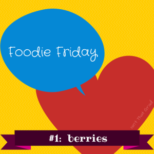 Foodie Friday berries