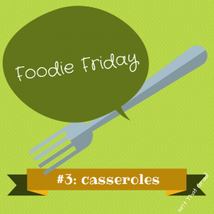 Foodie Friday 3 casseroles